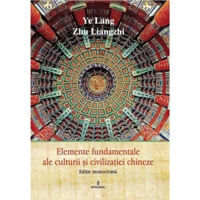 Editie monocroma - Elemente fundamentale de cultura si civilizatie chineza - Ye Lang