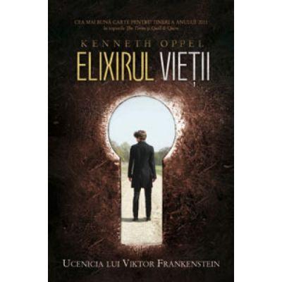Elixirul vietii. Ucenicia lui Viktor Frankenstein, cartea 1 - Kenneth Oppel
