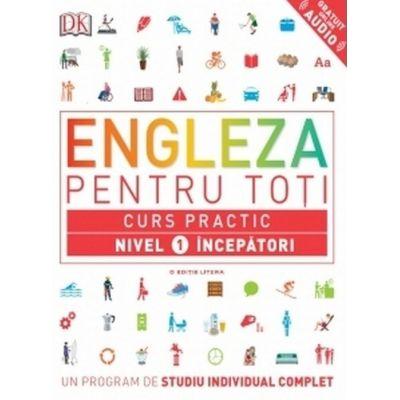 Engleza pentru toti. Curs practic. Nivel 1 incepatori - DK