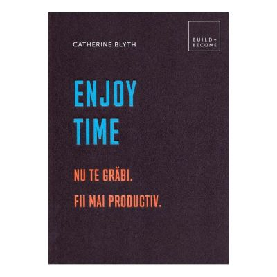 Enjoy time. Nu te grabi, fii mai productiv - Catherine Blyth