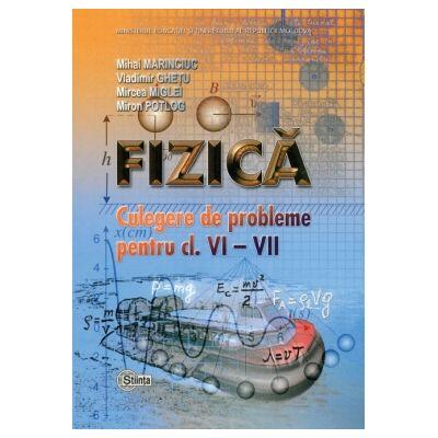 Fizica. Culegere de probleme pentru clasele 6-7 - Mihai Marinciuc, Vladimir Ghetu, Mircea Miglei, Miron Potlog