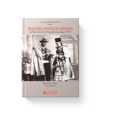 Imaginea etnicilor germani la romanii din Transilvania dupa 1918. Judetul Alba. Interviuri - Cosmin Budeanca