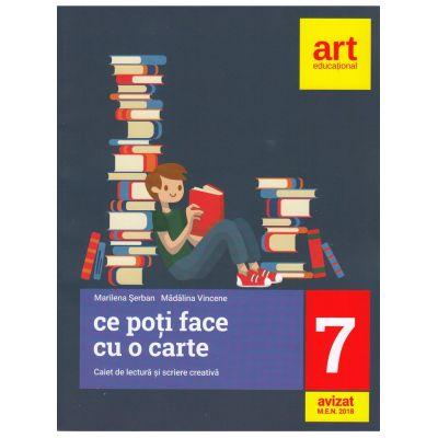 LIMBA SI LITERATURA ROMANA. Caiet de lectura si scriere creativa. Clasa a VII-a. Ce poti face cu o carte - Marilena Serban, Madalina Vincene