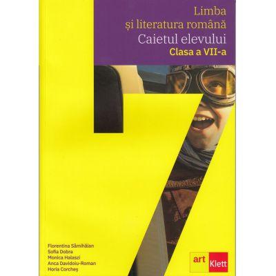 Limba si literatura romana. Caietul elevului clasa a VII-a - Florentina Samihaian