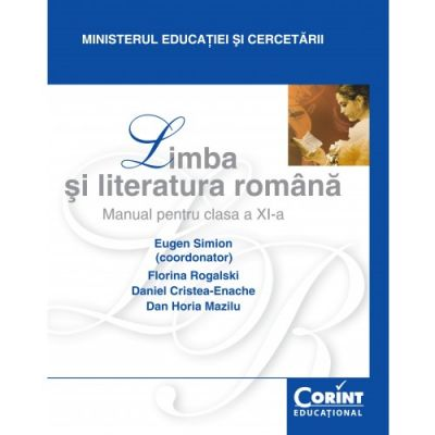 Manual Limba si literatura romana pentru clasa XI-a - Eugen Simion, Florina Rogalski, Daniel Cristea Enache, Dan Horia Mazilu