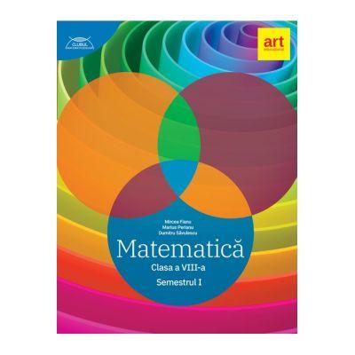 Matematica pentru clasa a 8-a. Semestrul 1 (Colectia clubul matematicienilor)