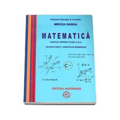 Manual Matematica pentru clasa a X-a, Trunchi comun + curriculum diferentiat - Mircea Ganga