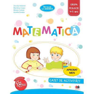 Imi place la gradinita. Matematica. Caiet de activitati. Grupa mijlocie 4-5 ani - Ancuta Antemir