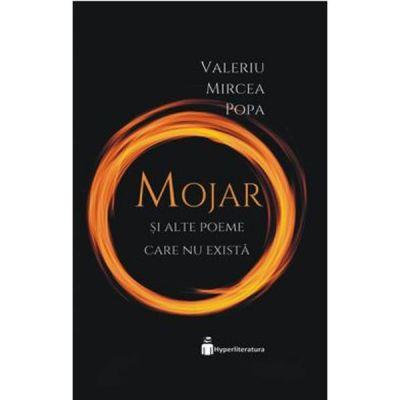 Mojar si alte poeme care nu exista - Valeriu Mircea Popa