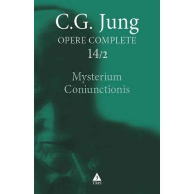 Mysterium Coniunctionis. Cercetari asupra separarii si unirii contrastelor sufletesti in alchimie. Opere Complete, vol. 14/2 - C. G. Jung