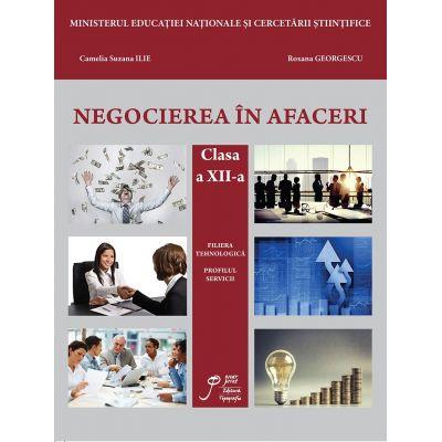 Negocierea in afaceri clasa a XII-a. Filiera tehnologica. Profilul servicii - Roxana Georgescu, Suzana Camelia Ilie