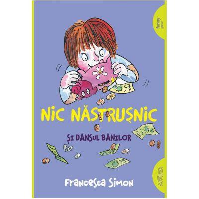 Nic Nastrusnic si dansul banilor - Francesca Simon
