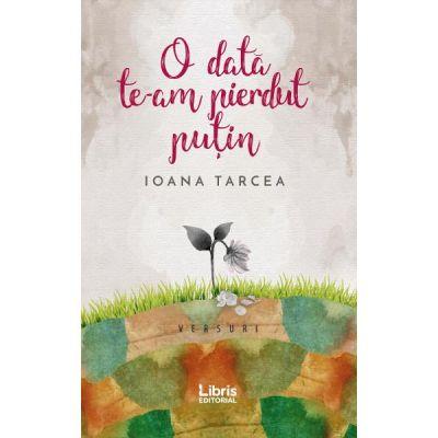 O data te-am pierdut putin - Ioana Tarcea