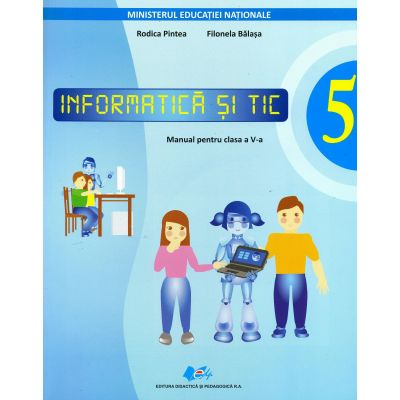 Informatica si TIC. Manual pentru clasa a V-a. Contine editie digitala - Rodica Pintea