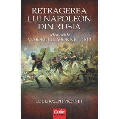 Retragerea lui Napoleon din Rusia. Memoriile maiorului Vionnet - Louis Joseph Vionnet