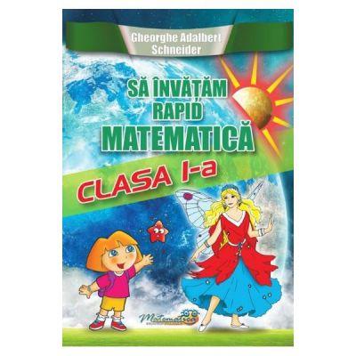 Sa invatam rapid matematica. Clasa 1 - Gheorghe Adalbert Schneider