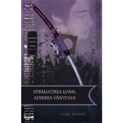 Stralucirea lunii, atingerea vantului. Legendele clanului Otori, volumul 3 - Lian Hearn