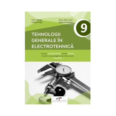 Tehnologii generale in electrotehnica. Manual pentru clasa a IX-a - Florin Mares