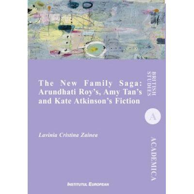 The New Family Saga: Arundhati Roy`s, Amy Tan`s and Kate Atkinson`s Fiction - Cristina Lavinia Zainea