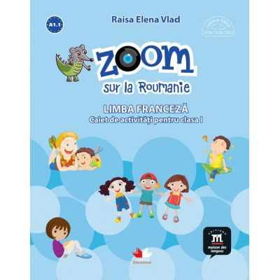 Zoom sur la Roumanie. Limba franceza, caiet de activitati pentru clasa I - Elena Raisa Vlad
