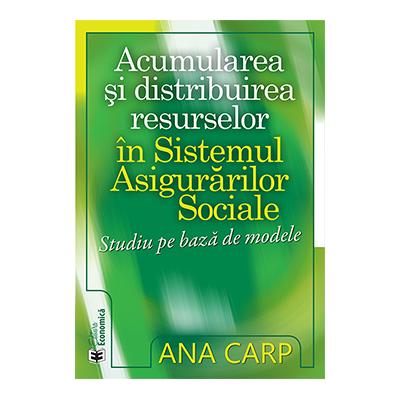 Acumularea si distribuirea resurselor in Sistemul Asigurarilor Sociale. Studiu pe baza de modele - Ana Carp