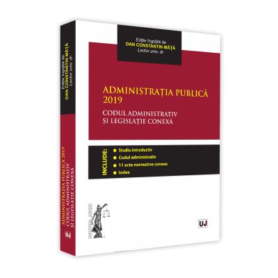 Administratia publica 2019. Codul administrativ si legislatie conexa. Editie tiparita pe hartie alba - Dan Constantin Mata