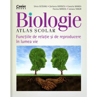 Atlas scolar de biologie. Functiile de relatie si de reproducere in lumea vie - Silvia Olteanu (coord.)