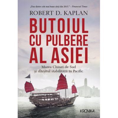 Butoiul cu pulbere al Asiei. Marea Chinei de Sud si sfarsitul stabilitatii in Pacific - Robert D. Kaplan