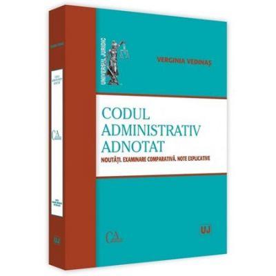 Codul administrativ adnotat. Noutati. Examinare comparativa. Note explicative - Verginia Vedinas