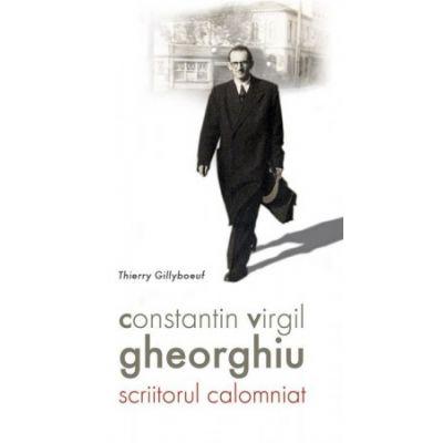 Constantin Virgil Gheorghiu, scriitorul calomniat - Thierry Gillyboeuf