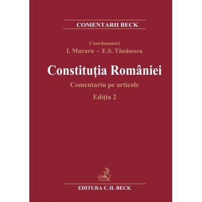 Constitutia Romaniei. Comentariu pe articole. Editia 2 - Ioan Muraru, Elena Simina Tanasescu