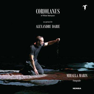 Coriolanus de William Shakespeare, un spectacol de Alexandru Darie - Mihaela Marin