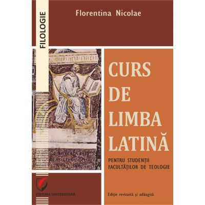 Curs de limba latina pentru studentii facultatilor de teologie - Florentina Nicolae