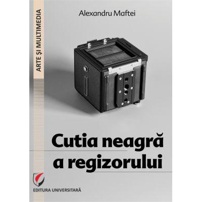 Cutia neagra a regizorului - Alexandru Maftei