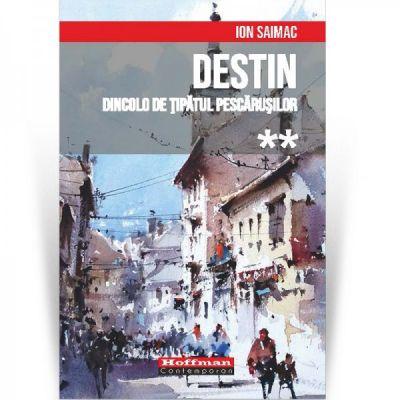 Destin, Vol 2 - Dincolo de tipatul pescarusilor - Ion Saimac