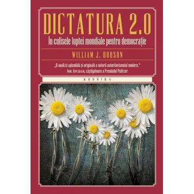 Dictatura 2. 0. In culisele luptei mondiale pentru democratie - William J. Dobson