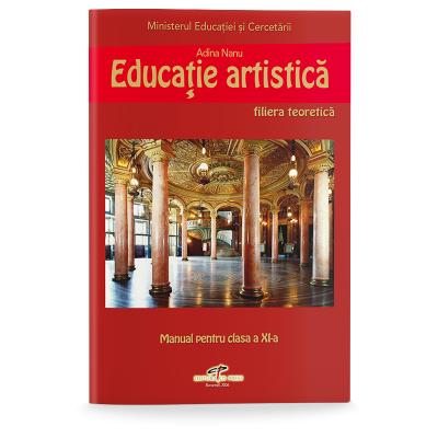 Educatie artistica. Manual pentru clasa a XI-a - Adina Nanu