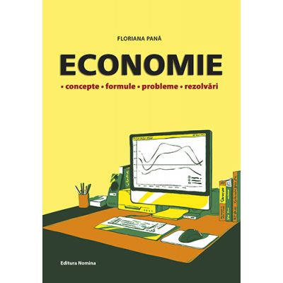 Economie. Concepte, formule, probleme, rezolvari - Floriana Pana