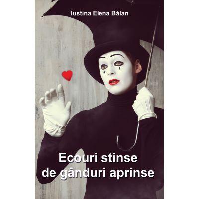 Ecouri stinse de ganduri aprinse - Iustina Elena Balan