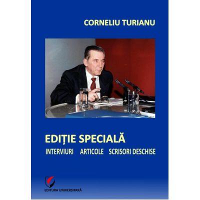 Editie speciala. Interviuri - Articole - Scrisori deschise - Corneliu Turianu