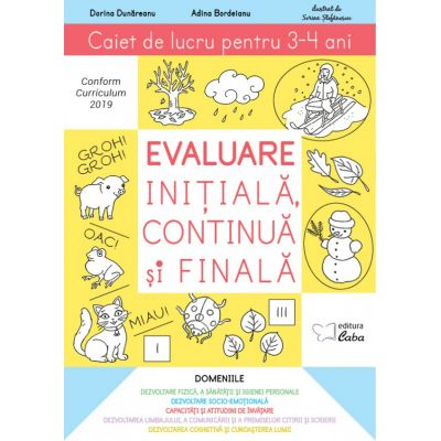 Evaluare initiala, continua si finala – caiet de lucru pentru 3-4 ani - Dorina Dunareanu, Adina Bordeianu
