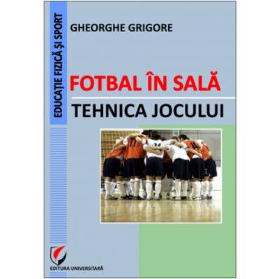 Fotbal in sala. Tehnica jocului - Gheorghe Grigore