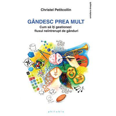 Gandesc prea mult - Christel Petitcollin