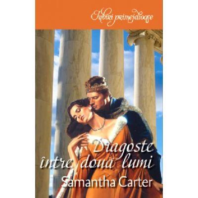 Iubiri primejdioase - Dragoste intre doua lumi - Samantha Carter