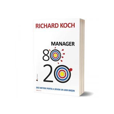 Manager 80-20. Zece metode pentru a deveni un lider grozav. Editia a II-a - Richard Koch