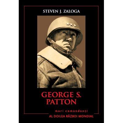 Mari comandanti in al Doilea Razboi Mondial. George S. Patton - Steven J. Zaloga