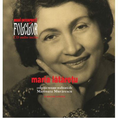 Mari interpreti de folclor. Maria Lataretu. Carte + CD audio - Marioara Murarescu
