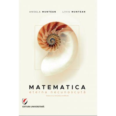 Matematica. Eterna necunoscuta - Angela Muntean, Liviu Muntean