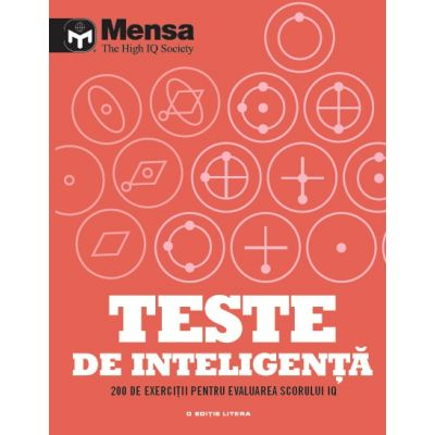 Mensa. Teste de inteligenta. 200 de exercitii pentru evaluarea scorului IQ