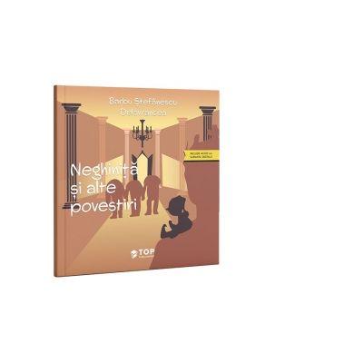 Neghinita si alte povestiri (include acces la varianta digitala) - Barbu Stefanescu Delavrancea